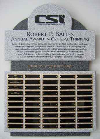 Robert P. Balles is a retired California Community College mathematics professor, retired businessman, and private investor. His mission is to recognize and reward outstanding critical thinkers who in their publications serve as guardians of our civilization against pseudoscience, irrationality, the occult, and hoaxes of all kinds. He believes these benefactors of our society deserve accolades for their uncompromising, courageous search for the truth.